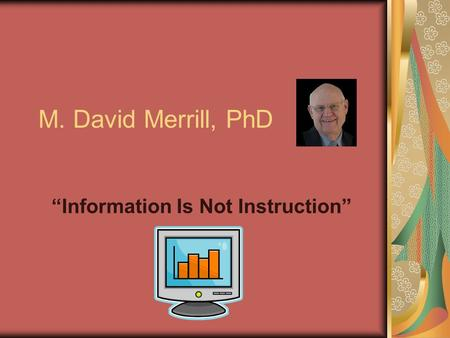 "M. David Merrill, PhD ""Information Is Not Instruction"""