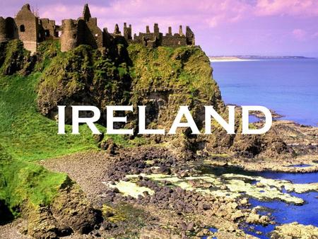 IRELAND. Ireland is a country in Europe The capital city of Ireland is Dublin. Dublin is the most populated city in Ireland.