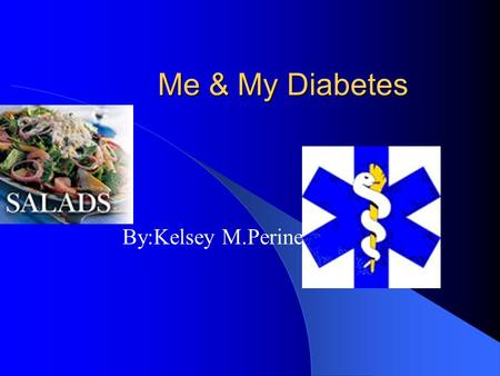 Me & My Diabetes By:Kelsey M.Perine No Candy For Me!!!!!! I can have sugar free!!!!