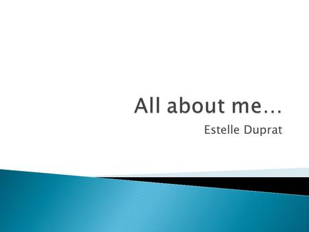 Estelle Duprat.  Hello, as you might have guessed from my name I am French.  Estelle is a French name from Latin origin (roughly translated as Star)