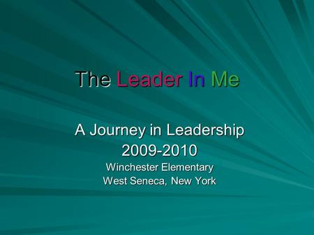 The Leader In Me A Journey in Leadership 2009-2010 Winchester Elementary West Seneca, New York.