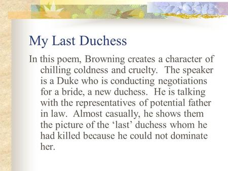 Sample Rogerian Argument Essay My Last Duchess Ppt Video Online My Last Duchess In This Poem Browning  Creates A Character Self Assessment Essays also Examplification Essay My Last Duchess Essay My Last Duchess Ppt Video Online Grade Essay  Essay On American Culture