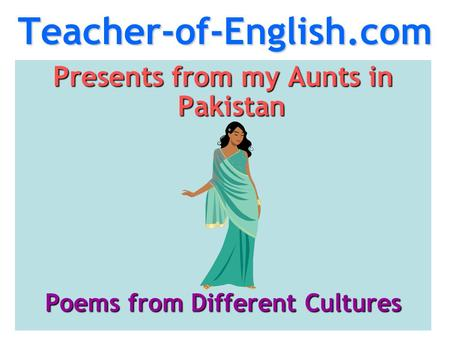 Teacher-of-English.com Presents from my Aunts in Pakistan Poems from Different Cultures.