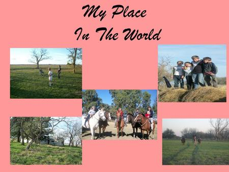 My Place In The World. Our place in the world is Ranchos, our countryside which is in a rural area in the province of Buenos Aires. We go there every.