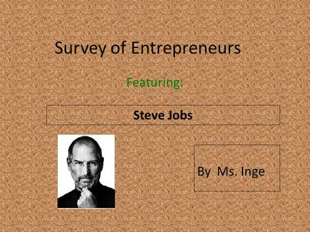 Survey of Entrepreneurs Featuring: Steve Jobs By Ms. Inge.