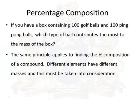 1 If you have a box containing 100 golf balls and 100 ping pong balls, which type of ball contributes the most to the mass of the box? The same principle.