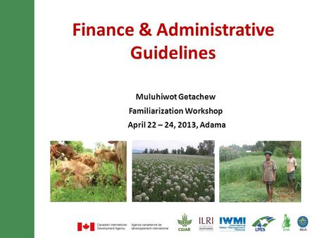 Finance & Administrative Guidelines Muluhiwot Getachew Familiarization Workshop April 22 – 24, 2013, Adama.
