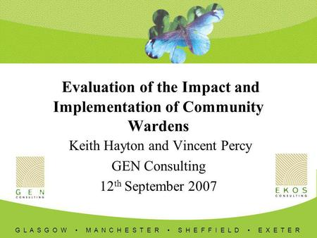 G L A S G O W M A N C H E S T E R S H E F F I E L D E X E T E R Evaluation of the Impact and Implementation of Community Wardens Keith Hayton and Vincent.
