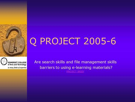 Q PROJECT 2005-6 Are search skills and file management skills barriers to using e-learning materials? PROJECT BRIEF.