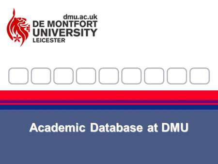 Academic Database at DMU. Outline History and Context Discussion Please ask questions as we go along.