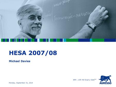 ERP...with NO Expiry Date TM Monday, September 01, 2014 HESA 2007/08 Michael Davies.