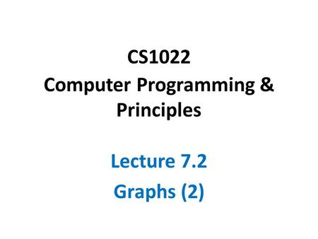 CS1022 Computer Programming & Principles Lecture 7.2 Graphs (2)