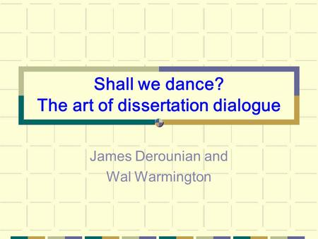 Shall we dance? The art of dissertation dialogue James Derounian and Wal Warmington.