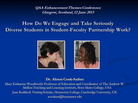 QAA Enhancement Themes Conference Glasgow, Scotland, 12 June 2013 How Do We Engage and Take Seriously Diverse Students in Student-Faculty Partnership Work?