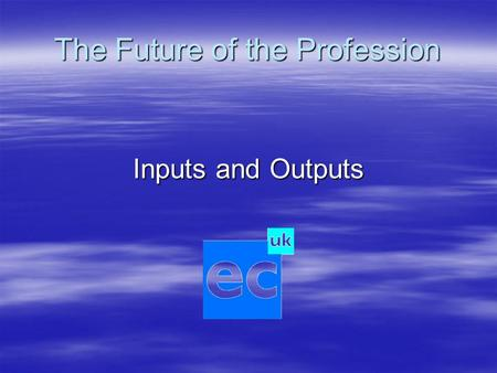 The Future of the Profession Inputs and Outputs. The Future of the Profession  New Output Standards  New Output Standards  A new accreditation handbook.