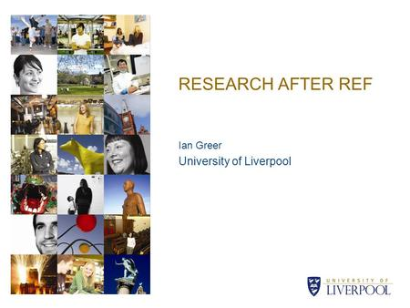RESEARCH AFTER REF Ian Greer University of Liverpool.