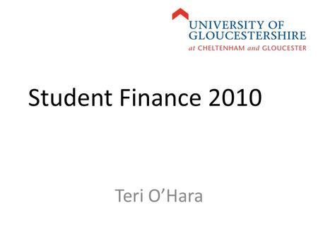 Student Finance 2010 Teri O'Hara. Home/EUFees: Full time£3290 Part time£430 per module Undergraduate students.