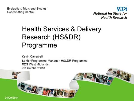 01/09/2014 Health Services & Delivery Research (HS&DR) Programme Kevin Campbell Senior Programme Manager, HS&DR Programme RDS West Midlands 9th October.