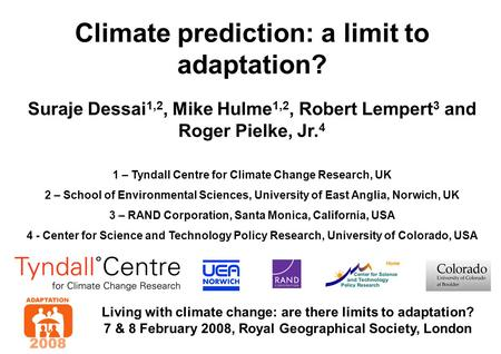 Climate prediction: a limit to adaptation? Living with climate change: are there limits to adaptation? 7 & 8 February 2008, Royal Geographical Society,