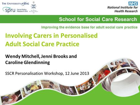 School for Social Care Research Improving the evidence base for adult social care practice Involving Carers in Personalised Adult Social Care Practice.