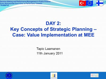 Decision Making and Performance Management in Public Finance Kamu Maliyesinde Karar Alma ve Performans Yönetimi TR08IBFI03 DAY 2: Key Concepts of Strategic.