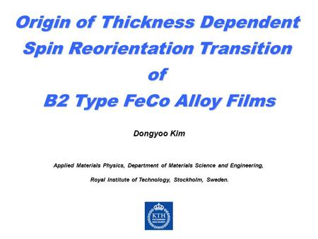 Origin of Thickness Dependent Spin Reorientation Transition of B2 Type FeCo Alloy Films Dongyoo Kim Applied Materials Physics, Department of Materials.