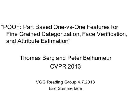 """POOF: Part Based One-vs-One Features for Fine Grained Categorization, Face Verification, and Attribute Estimation"" Thomas Berg and Peter Belhumeur CVPR."