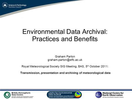 VO Sandpit, November 2009 Environmental Data Archival: Practices and Benefits Graham Parton Royal Meteorological Society SIG Meeting,