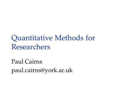 Quantitative Methods for Researchers Paul Cairns