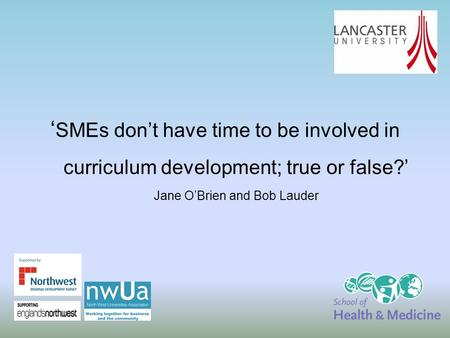 ' SMEs don't have time to be involved in curriculum development; true or false?' Jane O'Brien and Bob Lauder.