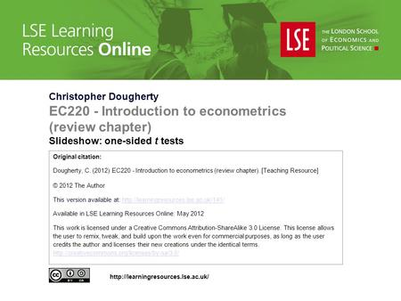 Christopher Dougherty EC220 - Introduction to econometrics (review chapter) Slideshow: one-sided t tests Original citation: Dougherty, C. (2012) EC220.