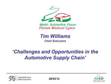 _________________________________________________________________ 28/03/12 Tim Williams Chief Executive 'Challenges and Opportunities in the Automotive.