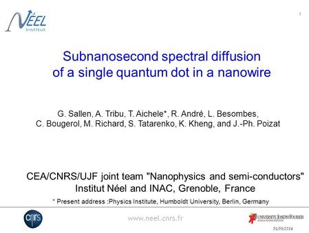 01/09/2014 www.neel.cnrs.fr 1 Subnanosecond spectral diffusion of a single quantum dot in a nanowire G. Sallen, A. Tribu, T. Aichele*, R. André, L. Besombes,