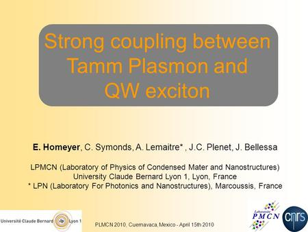 Strong coupling between Tamm Plasmon and QW exciton E. Homeyer, C. Symonds, A. Lemaitre*, J.C. Plenet, J. Bellessa LPMCN (Laboratory of Physics of Condensed.