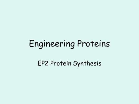 Engineering Proteins EP2 Protein Synthesis.
