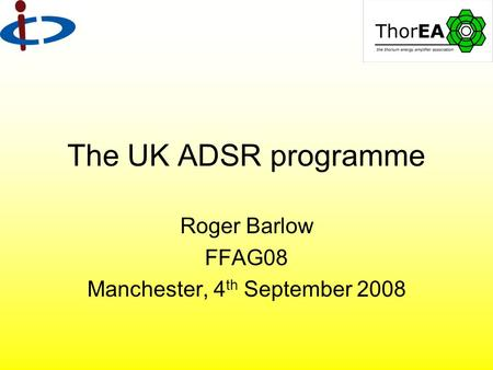 The UK ADSR programme Roger Barlow FFAG08 Manchester, 4 th September 2008.