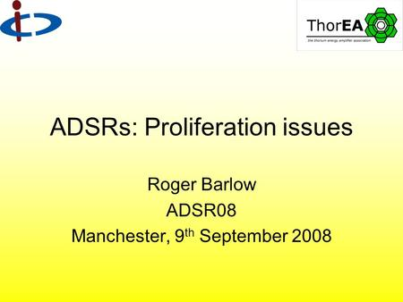 ADSRs: Proliferation issues Roger Barlow ADSR08 Manchester, 9 th September 2008.
