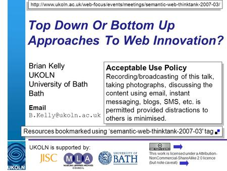 A centre of expertise in digital information managementwww.ukoln.ac.uk Top Down Or Bottom Up Approaches To Web Innovation? Brian Kelly UKOLN University.