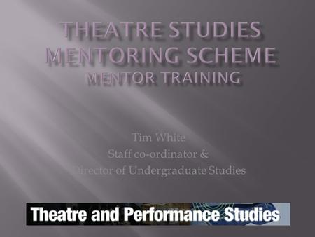 Tim White Staff co-ordinator & Director of Undergraduate Studies.