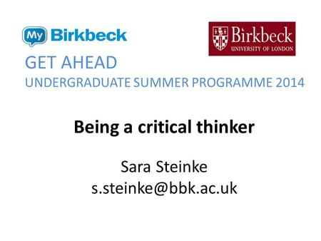 GET AHEAD UNDERGRADUATE SUMMER PROGRAMME 2014 Being a critical thinker Sara Steinke