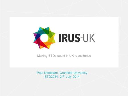 Making ETDs count in UK repositories Paul Needham, Cranfield University ETD2014, 24 th July 2014.