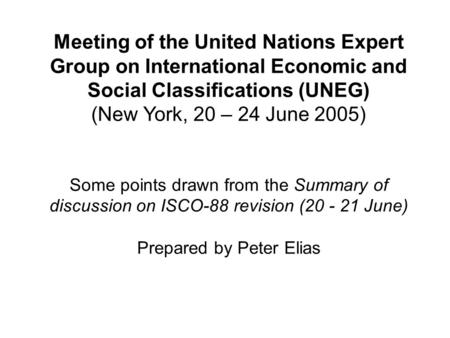 Meeting of the United Nations Expert Group on International Economic and Social Classifications (UNEG) (New York, 20 – 24 June 2005) Some points drawn.
