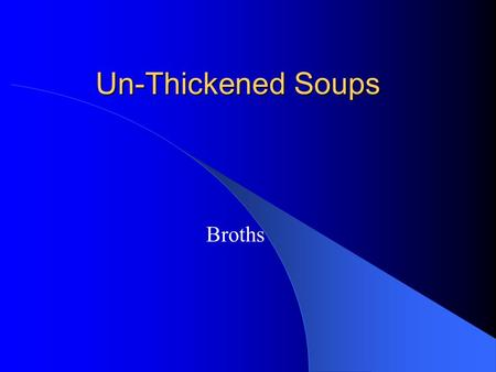 Un-Thickened Soups Broths. Broths Broth is comprised of a savoury stock liquor, flavoured and garnished with a combination of vegetables, vegetables and.