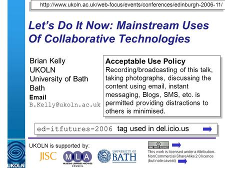 A centre of expertise in digital information managementwww.ukoln.ac.uk Let's Do It Now: Mainstream Uses Of Collaborative Technologies Brian Kelly UKOLN.