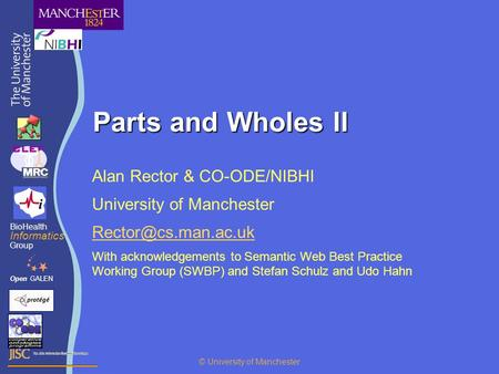 Parts and Wholes II Alan Rector & CO-ODE/NIBHI University of Manchester With acknowledgements to Semantic Web Best Practice Working.