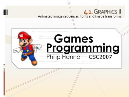 4.1. G RAPHICS II Animated image sequences, fonts and image transforms.