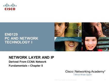© 2007 Cisco Systems, Inc. All rights reserved.Cisco Public 1 EN0129 PC AND NETWORK TECHNOLOGY I NETWORK LAYER AND IP Derived From CCNA Network Fundamentals.