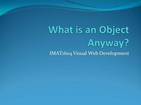 IMAT1604 Visual Web Development. What is an Object Anyway? What is a word? Think about the following word… Shop What springs to mind?
