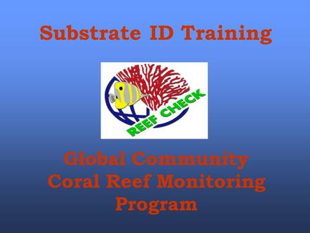 Substrate ID Training Global Community Coral Reef Monitoring Program.