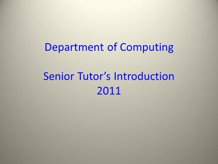 Department of Computing Senior Tutor's Introduction 2011.